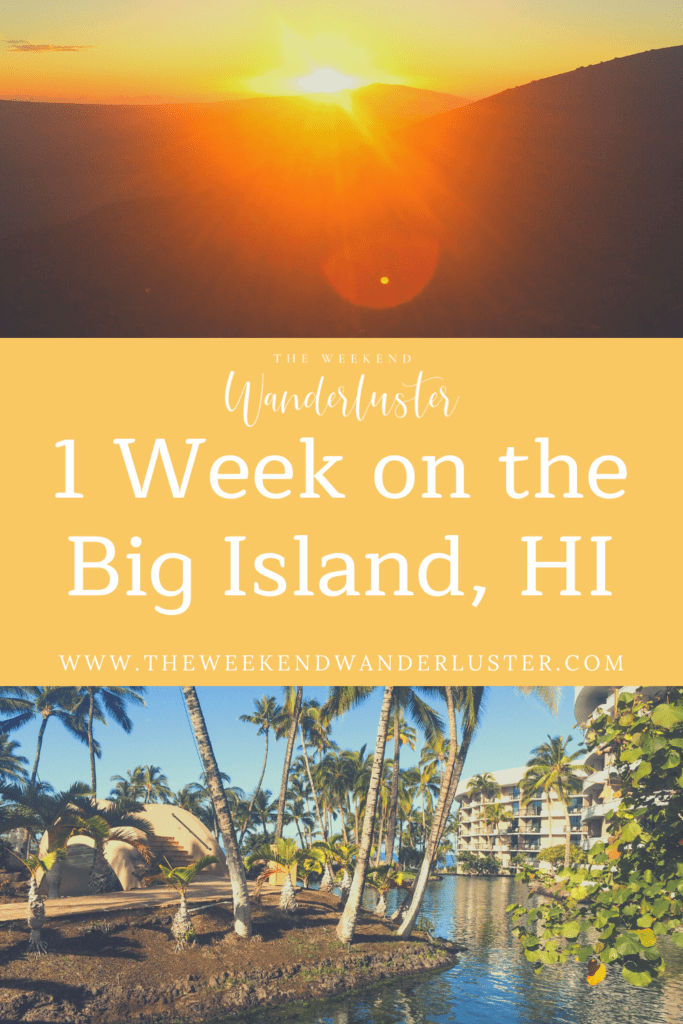 1 week on the big island of Hawaii, guide to the big island, what to do on the big island, where to stay on the big island, things to see on the big island, big island hawaii itinerary